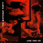Birthday Party, The, Live 81-82, 12